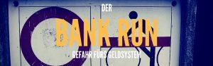 BANKENRUN - GROSSE GEFAHR FÜRS GELDSYSTEM