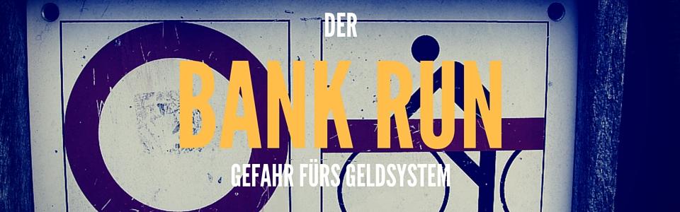 BANKENRUN - GEFAHR FÜRS GELDSYSTEM