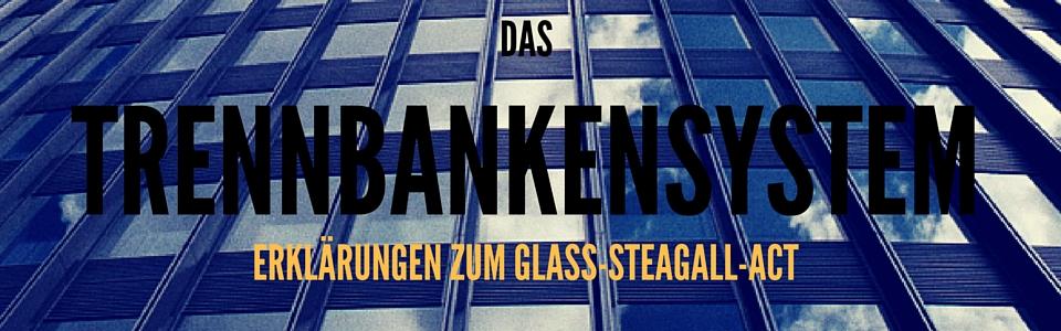 TRENNBANKENSYSTEM - GLASS STEAGALL ACT
